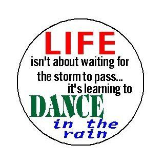 """LIFE ISN'T ABOUT WAITING FOR THE STORM TO PASSIT'S LEARNING TO DANCE IN THE RAIN 1.25"""" Magnet  Refrigerator Magnets"""