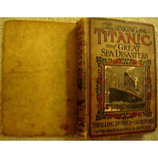 The Sinking of the Titanic & Great Sea Disasters: Thrilling Stories of Survivors with Photographs and Sketches: Logan Marshall: 9781889059143: Books