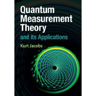 Quantum Measurement Theory and its Applications Kurt Jacobs 9781107025486 Books