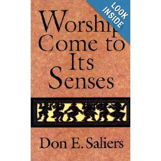 Worship Come to Its Senses: Don E. Saliers: 9780687014583: Books