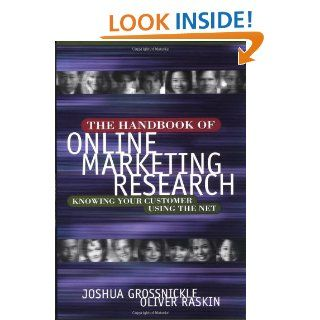 The Handbook of Online Marketing Research: Knowing Your Customer Using the Net: Joshua Grossnickle, Oliver Raskin: 9780071361149: Books