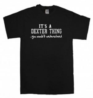 IT'S A DEXTER THINGYOU WOULDN'T UNDERSTAND   BLACK T SHIRT Clothing