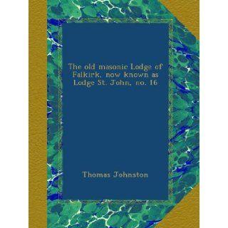 The old masonic Lodge of Falkirk, now known as Lodge St. John, no. 16: Thomas Johnston: Books