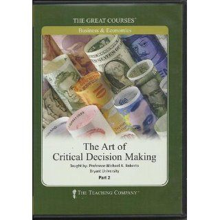 The Great Courses: The Art Of Critical Decision Making (The Great Courses): Professor Michael A. Roberto: 9781598035384: Books