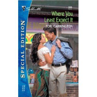 Where You Least Expect It (Silhouette Special Edition No. 1600): Tori Carrington: 9780373246007: Books