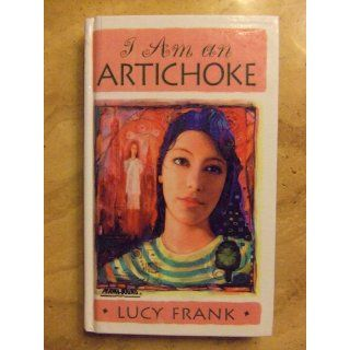 I Am an Artichoke (Laurel Leaf Books): Lucy Frank: 9780440219903: Books