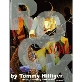 Rock Style A Book of Rock, Hip Hop, Pop, R&B, Punk, Funk and the Fashions That Give Looks to Those Sounds Tommy Hilfiger, Anthony Decurtis 9780789303837 Books