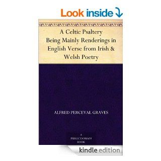 A Celtic Psaltery Being Mainly Renderings in English Verse from Irish & Welsh Poetry   Kindle edition by Alfred Perceval Graves. Reference Kindle eBooks @ .