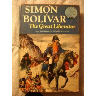 Simon Bolivar, : The great liberator; (World landmark books): Arnold Whitridge: Books