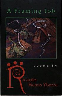 A Framing Job (9781888996050): Ricardo Means Ybarra: Books