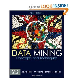 Data Mining: Concepts and Techniques, Third Edition (The Morgan Kaufmann Series in Data Management Systems): Jiawei Han, Micheline Kamber: 9780123814791: Books