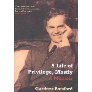 'A LIFE OF PRIVILEGE, MOSTLY': GARDNER BOTSFORD: 9781862078178: Books
