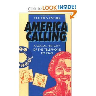 America Calling A Social History of the Telephone to 1940 Claude S. Fischer 9780520086470 Books