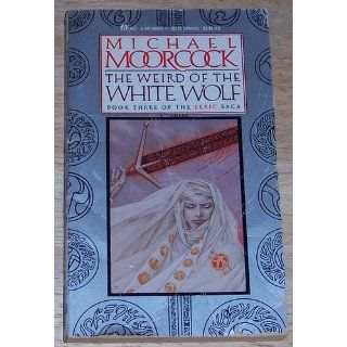 The Weird of the White Wolf   (Book 3 of the Elric Saga): Michael Moorcock: 9780441888054: Books