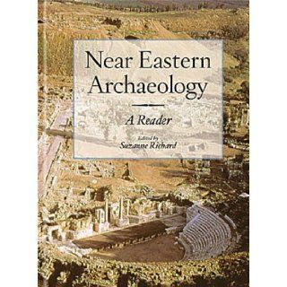 Near Eastern Archaeology: A Reader: Suzanne Richard: 9781575062341: Books
