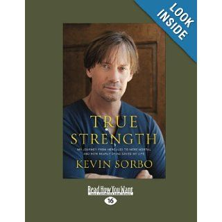 True Strength My Journey from Hercules to Mere Mortal  and How Nearly Dying Saved My Life Kevin Sorbo 9781459638907 Books
