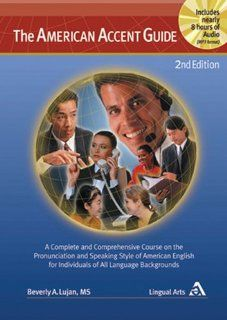The American Accent Guide, 2nd Edition, A Complete and Comprehensive Course on the Pronunciation and Speaking Style of American English for Individualsbook and nearly 8 hrs of MP3 audio: M.S. Beverly A. Lujan: 9780963413901: Books