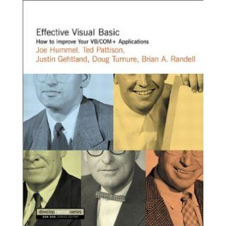 Effective Visual Basic: How to Improve Your VB/COM+ Applications: Joe Hummel, Ted Pattison, Justin Gehtland, Doug Turnure, Brian A. Randell: 9780201704761: Books