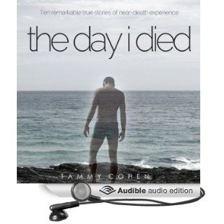 The Day I Died: Ten Remarkable True Stories of Near death Experience (Audible Audio Edition): Tammy Cohen, Simon Whistler: Books