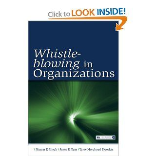 Whistle Blowing in Organizations (Lea's Organization and Management) (9780805859898): Marcia P. Miceli, Janet Pollex Near, Terry M. Dworkin: Books