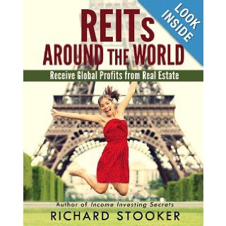 REITs Around the World: Your Guide to Real Estate Investment Trusts in Nearly 40 Countries for Inflation Protection, Currency Hedging, Risk Management and Diversification: Richard Stooker: 9781466437012: Books