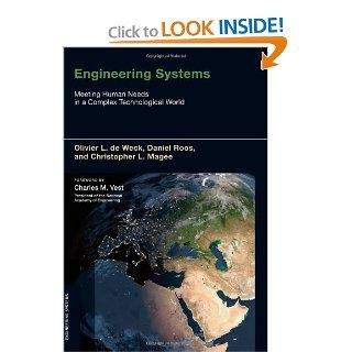 Engineering Systems: Meeting Human Needs in a Complex Technological World: Olivier L. de Weck, Daniel Roos, Christopher L. Magee, Charles M. Vest: 9780262016704: Books