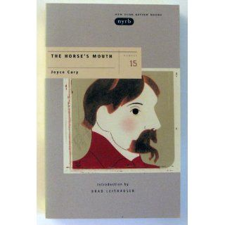 The Horse's Mouth (New York Review Books Classics): Joyce Cary, Brad Leithauser: 9780940322196: Books