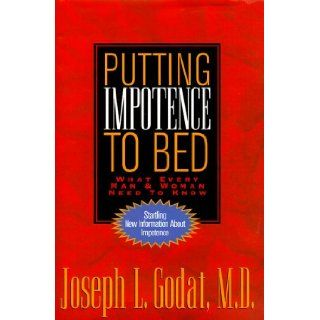 Putting Impotence to Bed What Every Woman & Man Needs to Know Joseph L. Godat, Peter Fan, Robert I. Kramer 9781565303027 Books