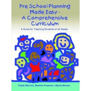 Pre School Planning Made Easy   A Comprehensive Curriculum A Guide for Teaching Students of All Needs Teddy Merrick, Deeann Freeman, Marcia Brown 9781403370754 Books