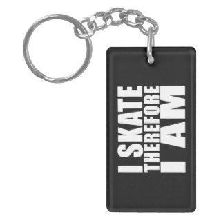 Funny Skaters Quotes Jokes I Skate Therefore I am Acrylic Key Chain