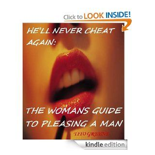 HE'LL NEVER CHEAT AGAIN: THE WOMAN'S GUIDE TO PLEASING A MAN eBook: Tito Greene: Kindle Store