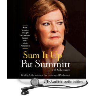 Sum It Up: A Thousand and Ninety Eight Victories, a Couple of Irrelevant Losses, and a Life in Perspective (Audible Audio Edition): Pat Head Summitt, Sally Jenkins: Books