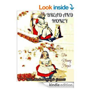 Bread and Honey for Young People (The Exploring and Knowledge Book for Children With Ninety Four Illustrations)   Kindle edition by Mrs. Barbara Semple Garrett, Jacob Young. Children Kindle eBooks @ .