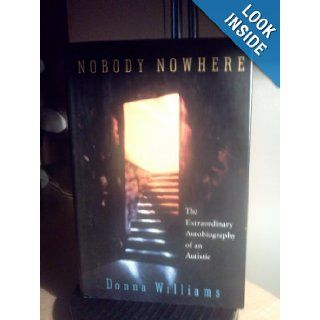 Nobody Nowhere The Extraordinary Autobiography Of An Autistic Donna Williams 9780812920420 Books