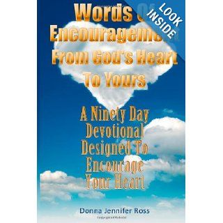 Words Of Encouragement From God's Heart To Yours: A Ninety Day Devotional Designed to Encourage Your Heart: Donna Jennifer Ross: 9781484836446: Books