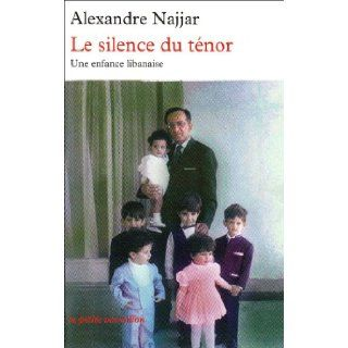 Le silence du t�nor  Une enfance libanaise Alexandre Najjar 9782710330059 Books