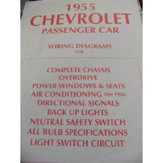 1955 CHEVROLET PASSENGER CAR WIRING DIAGRAMS (FOR COMPLETE CHASSIS, OVERDRIVE, POWER WINDOWS SEATS, DIRECTIONBAL SIGNS, BACK UP LIGHTS, NEUTRAL SAFETY SWITCH, ALL BULB SPECIFICATIONS, LIGHT SWITCH CIRCUIT, REPRINTED WITH PERMISSION OF GENERAL MOTORS): CHEV