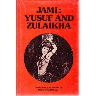 Yusuf and Zulaikha: Hakim Nuruddin Abdurrahman Jami, David Pendlebury: 9780900860775: Books