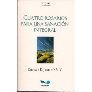 Cuatro Rosarios para una sanacion integral/ Four rosaries for an integral sanation (Mariana) (Spanish Edition) Gustavo Jamut 9789505079926 Books