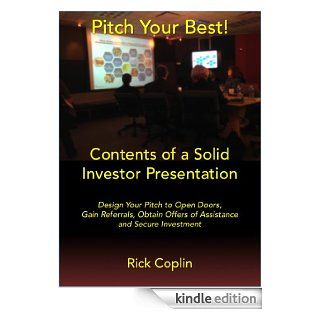 Pitch Your Best!: Design Your Pitch to Open Doors, Gain Referrals, Obtain Offers of Assistance and Secure Investment eBook: Rick Coplin: Kindle Store