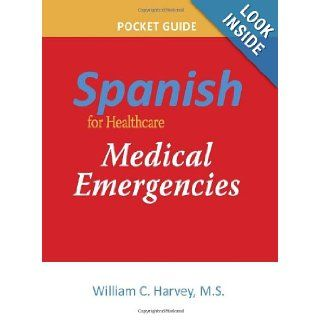 Spanish for Healthcare Medical Emergencies Pocket Guide William C. Harvey (BA MS) 9781937661052 Books