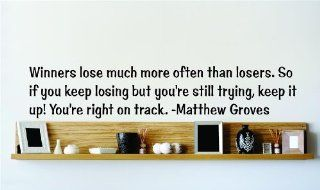 Winners lose much more often than losers. So if you keep losing but you're still trying keep it up! You're right on track.   Matthew Groves Famous Inspirational Life Quote Vinyl Wall Decal     SPECIAL BUY   REDUCED SALES PRICE Picture Art Image Liv