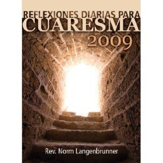 Reflexiones diarias para Cuaresma 2009 (Spanish Edition): Rev. Norm Langenbrunner: 9780867169201: Books
