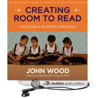 Creating Room to Read: A Story of Hope in the Battle for Global Literacy (Audible Audio Edition): John Wood, Sean Pratt: Books