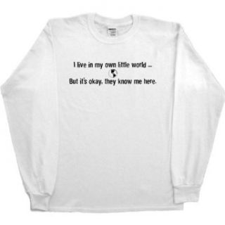 MENS LONG SLEEVE T SHIRT : KELLY   SMALL   I Live In My Own Little World But It's Okay They Know Me Here   Funny One Liner: Clothing