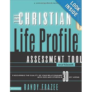 The Christian Life Profile Assessment Tool Workbook Discovering the Quality of Your Relationships with God and Others in 30 Key Areas Randy Frazee 9780310251613 Books