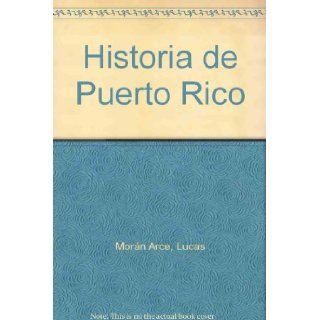 Historia de Puerto Rico: Narracion de Lucas Moran Arce ; colaboraciones de Ricardo E. Alegria[et al.] (Spanish Edition): Lucas Moran Arce: 9780934369107: Books