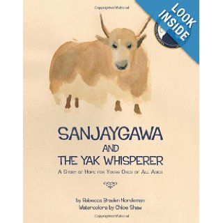Sanjaygawa and the Yak Whisperer: A Story of Hope for Young Ones of All Ages: Rebecca Braden Nordeman, Chloe Shaw: 9780983831105:  Kids' Books