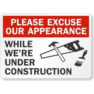 "Please Excuse Our Appearance While We'Re Under Construction (with graphic), Aluminum Sign, 10"" x 7"": Industrial Warning Signs: Industrial & Scientific"