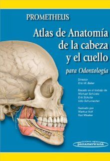 Atlas De Anatomia De La Cabeza Y El Cuello Para Odontologia / Atlas of Anatomy of the Head and Neck for Dentistry: Prometheus (Spanish Edition) (9788498352252): Eric W. Baker, Michael Schunke, Erik Schulte, Udo Schumacher: Books